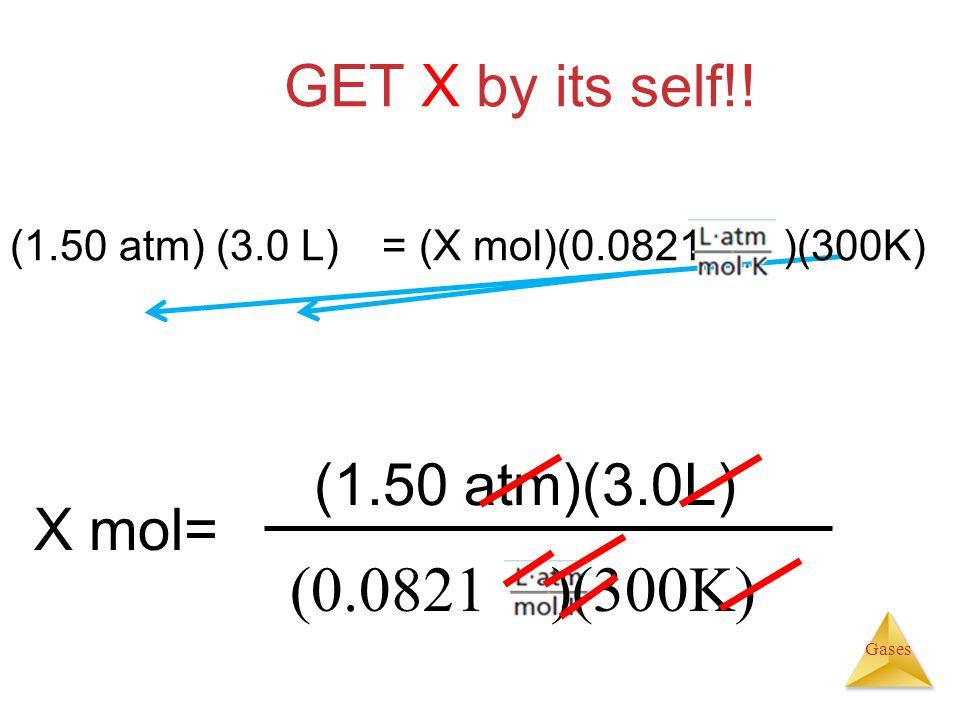 (0.0821 )(300K) GET X by its self!! (1.50 atm)(3.0L) X mol=