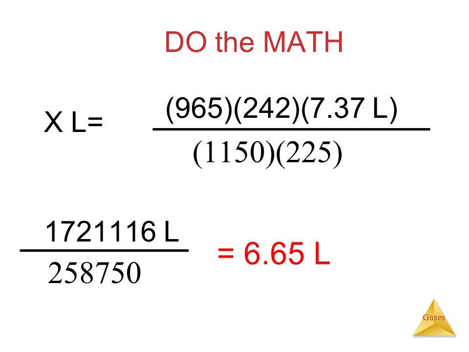 (1150)(225) = 6.65 L 258750 DO the MATH (965)(242)(7.37 L) X L=