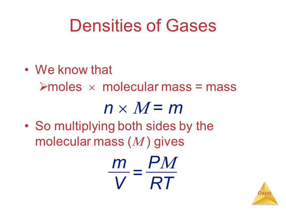 Densities of Gases n   = m P RT m V = We know that