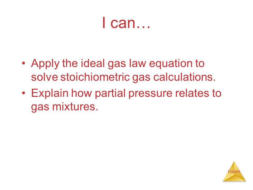 I can… Apply the ideal gas law equation to solve stoichiometric gas calculations.