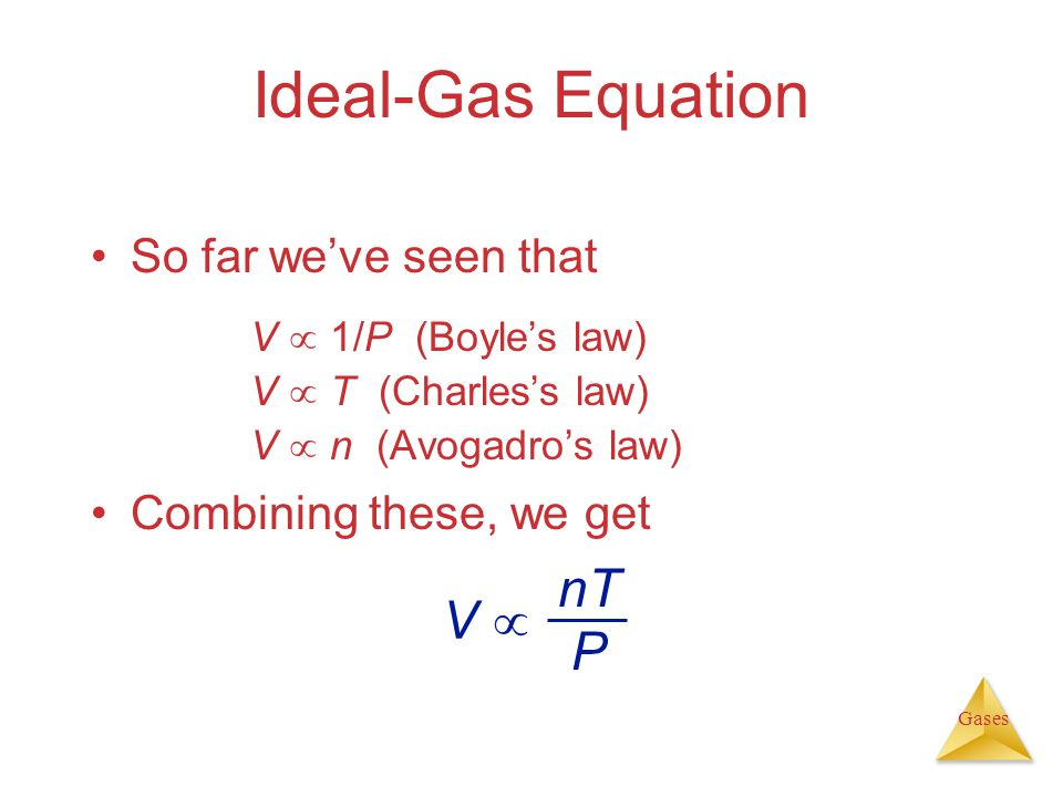 Ideal-Gas Equation V  nT P So far we've seen that