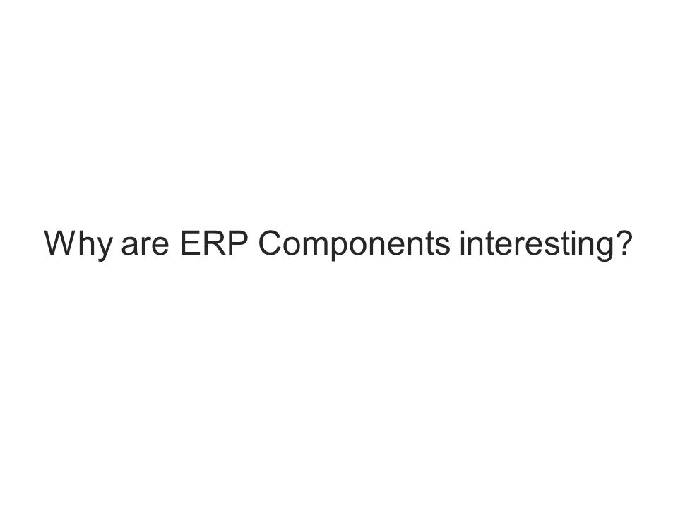 Why are ERP Components interesting