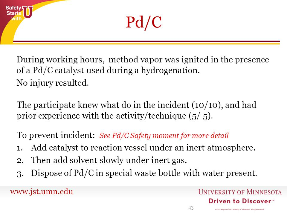 Pd/C During working hours, method vapor was ignited in the presence of a Pd/C catalyst used during a hydrogenation. No injury resulted.