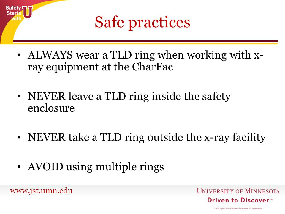 Safe practices ALWAYS wear a TLD ring when working with x-ray equipment at the CharFac. NEVER leave a TLD ring inside the safety enclosure.