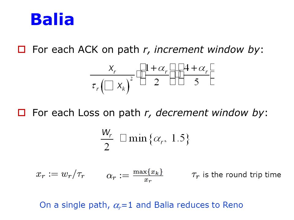 Balia For each ACK on path r, increment window by: