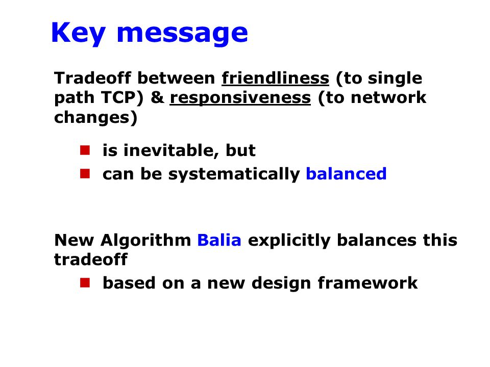 Key message Tradeoff between friendliness (to single path TCP) & responsiveness (to network changes)