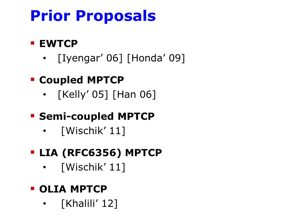 Prior Proposals EWTCP Coupled MPTCP Semi-coupled MPTCP