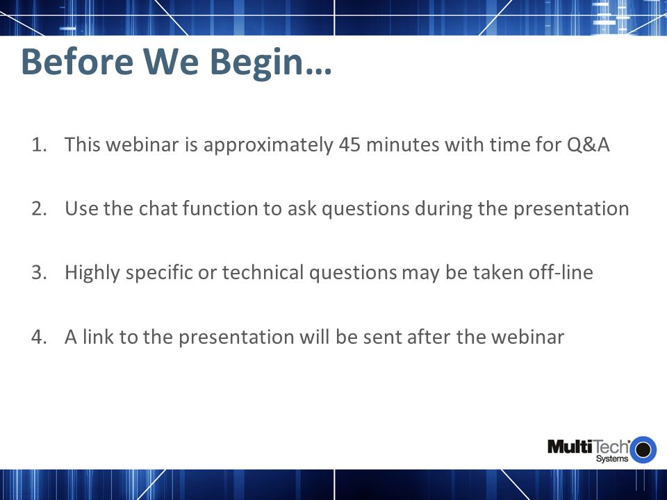 Before We Begin… This webinar is approximately 45 minutes with time for Q&A. Use the chat function to ask questions during the presentation.