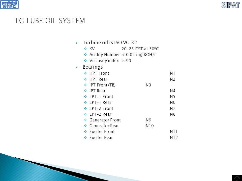 TG LUBE OIL SYSTEM Turbine oil is ISO VG 32 Bearings SIPAT