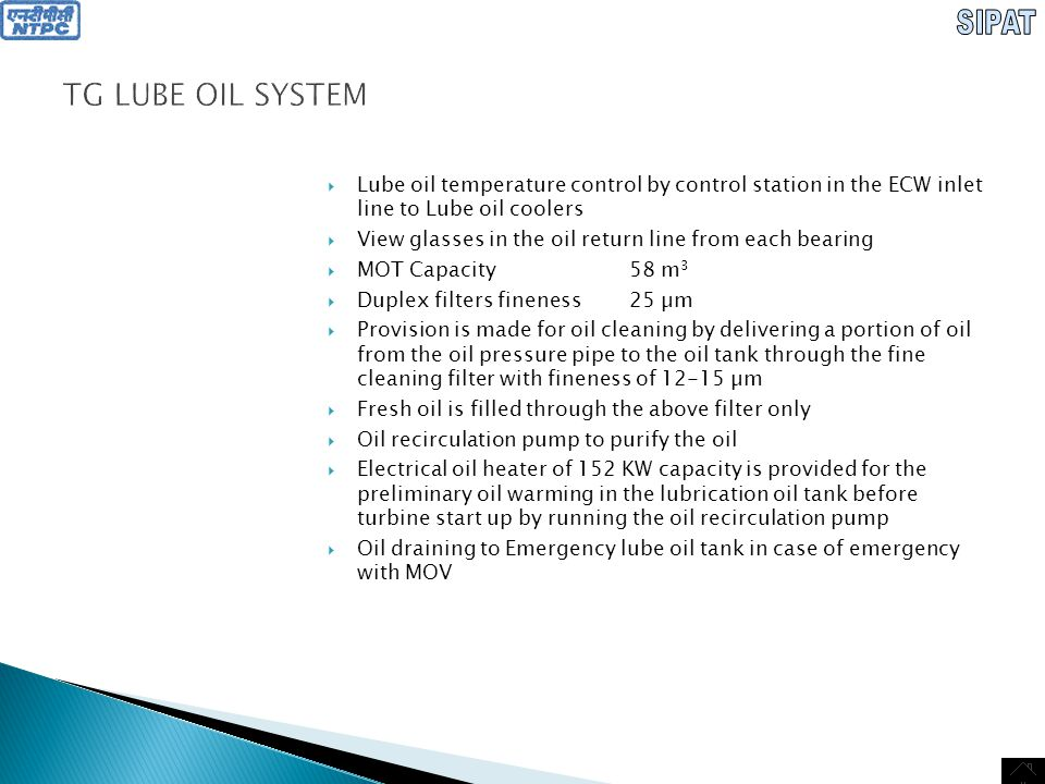 SIPAT TG LUBE OIL SYSTEM. Lube oil temperature control by control station in the ECW inlet line to Lube oil coolers.