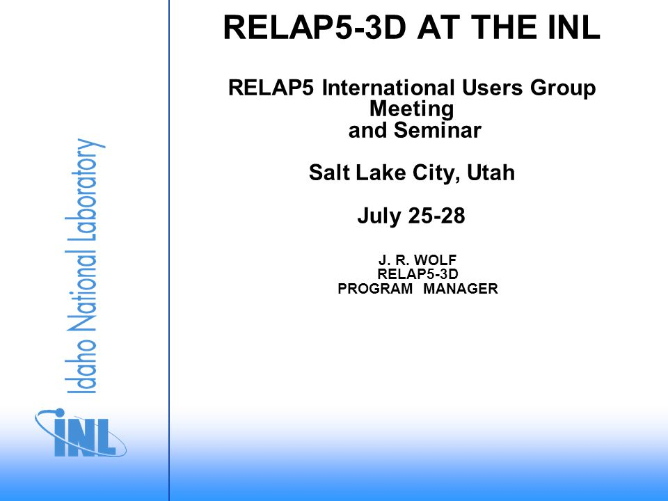 J. R. WOLF RELAP5-3D PROGRAM MANAGER