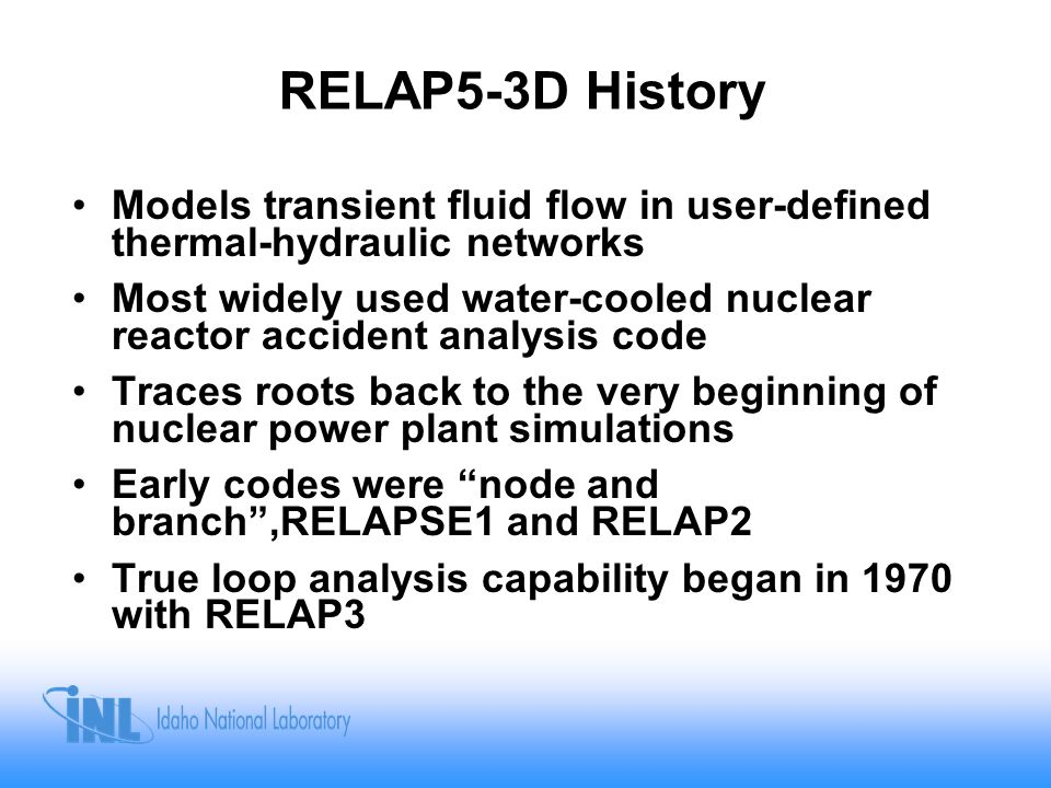 RELAP5-3D History Models transient fluid flow in user-defined thermal-hydraulic networks.