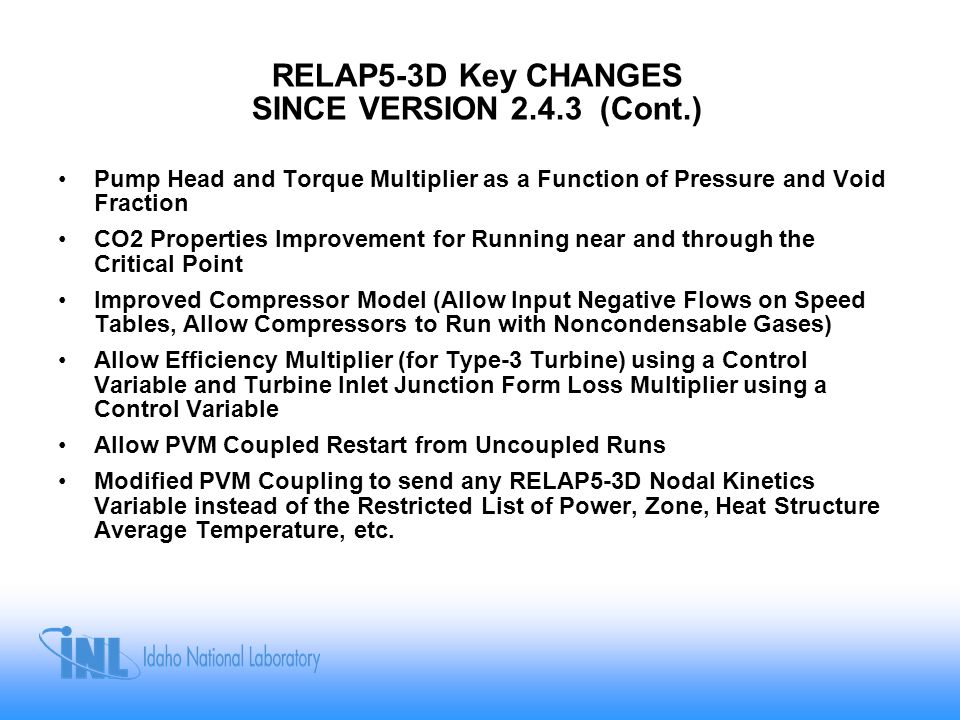 RELAP5-3D Key CHANGES SINCE VERSION 2.4.3 (Cont.)
