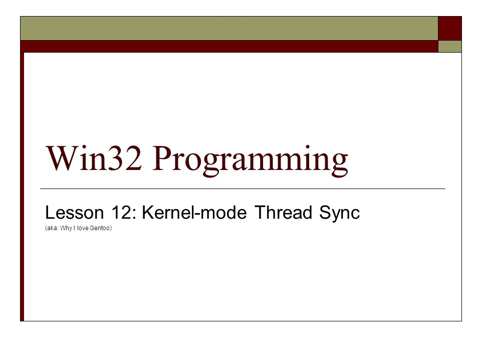 Lesson 12: Kernel-mode Thread Sync (aka: Why I love Gentoo)