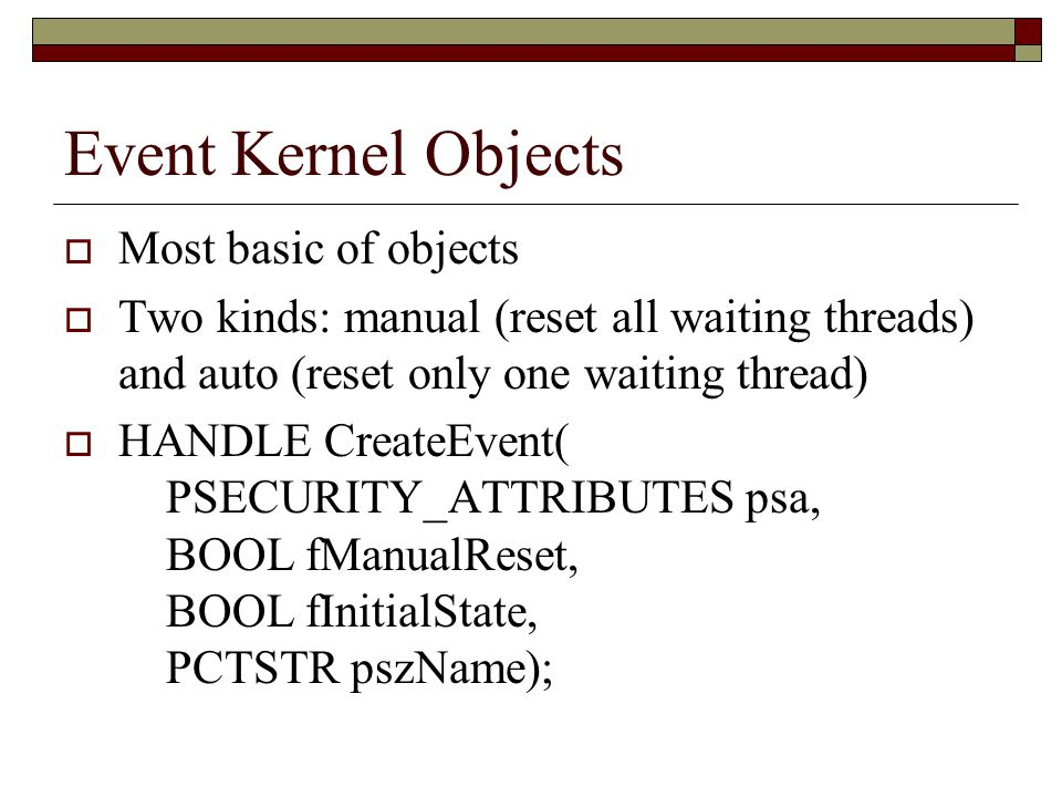 Event Kernel Objects Most basic of objects