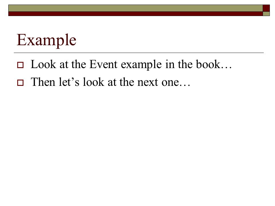 Example Look at the Event example in the book…