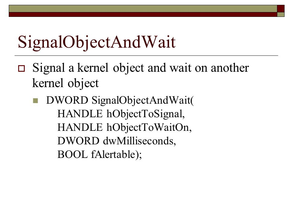 SignalObjectAndWait Signal a kernel object and wait on another kernel object.