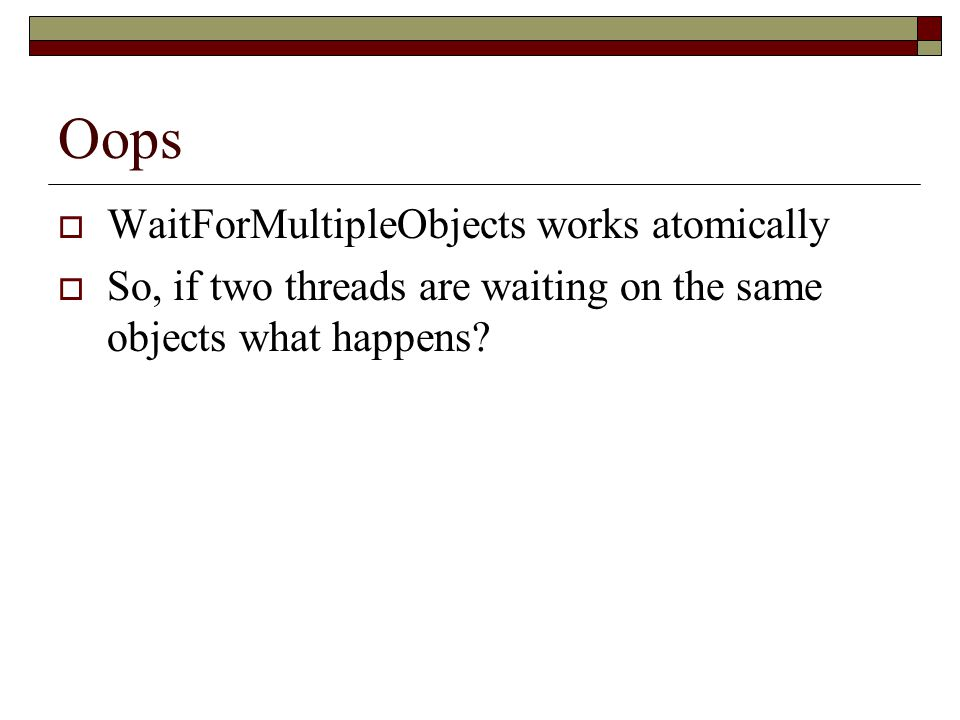 Oops WaitForMultipleObjects works atomically