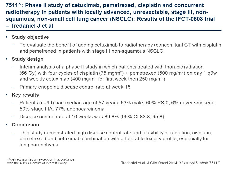 7511^: Phase II study of cetuximab, pemetrexed, cisplatin and concurrent radiotherapy in patients with locally advanced, unresectable, stage III, non-squamous, non-small cell lung cancer (NSCLC): Results of the IFCT-0803 trial – Tredaniel J et al