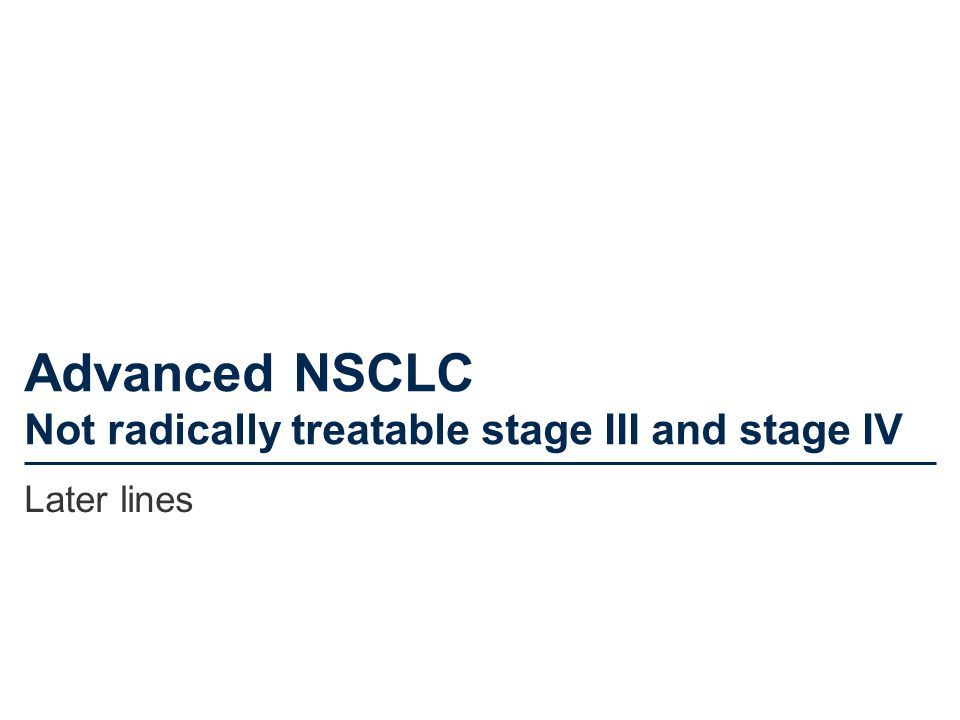 Advanced NSCLC Not radically treatable stage III and stage IV