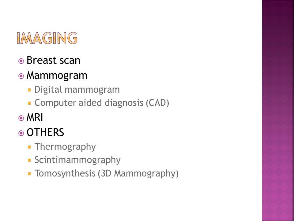 IMAGING Breast scan Mammogram MRI OTHERS Digital mammogram