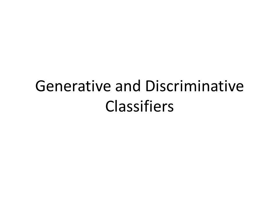 Generative and Discriminative Classifiers