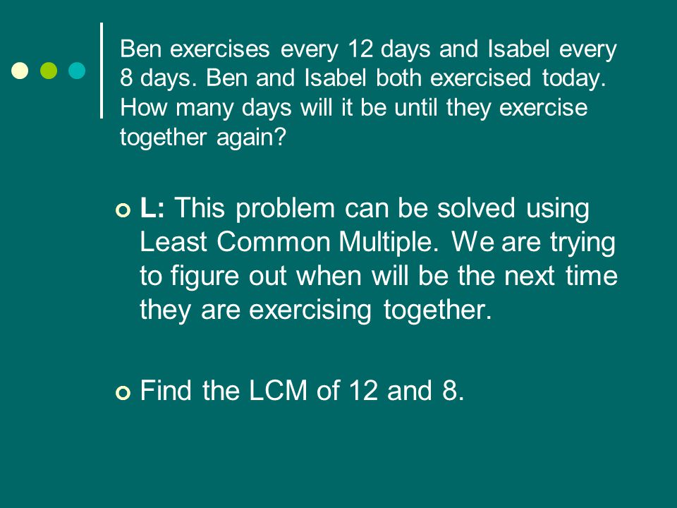 Ben exercises every 12 days and Isabel every 8 days