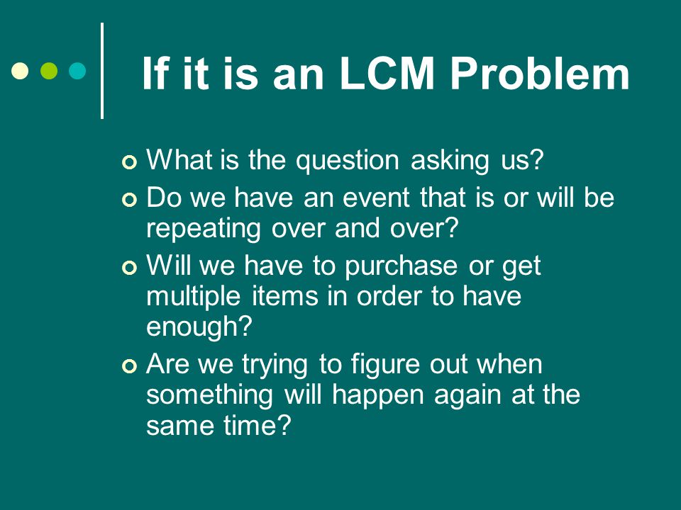 If it is an LCM Problem What is the question asking us