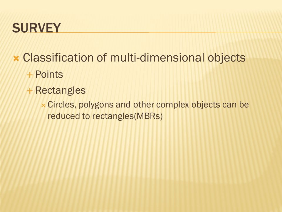 Survey Classification of multi-dimensional objects Points Rectangles