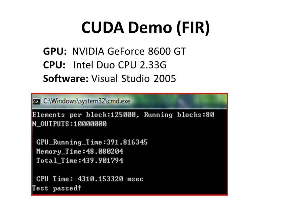 CUDA Demo (FIR) GPU: NVIDIA GeForce 8600 GT CPU: Intel Duo CPU 2.33G