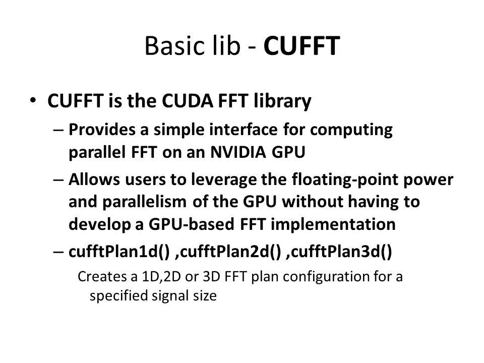 Basic lib - CUFFT CUFFT is the CUDA FFT library