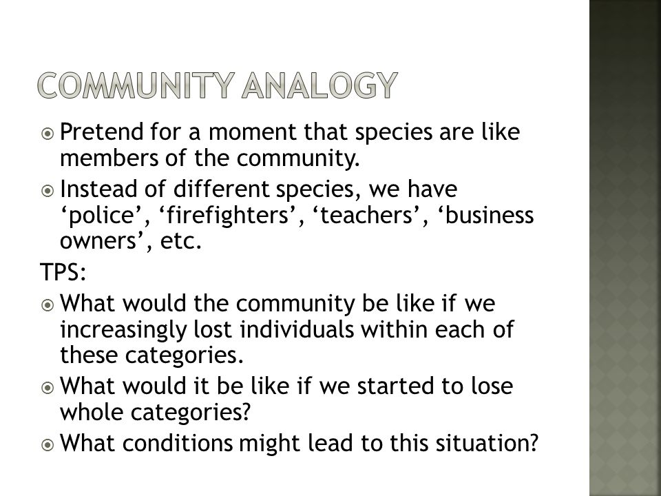 Community Analogy Pretend for a moment that species are like members of the community.