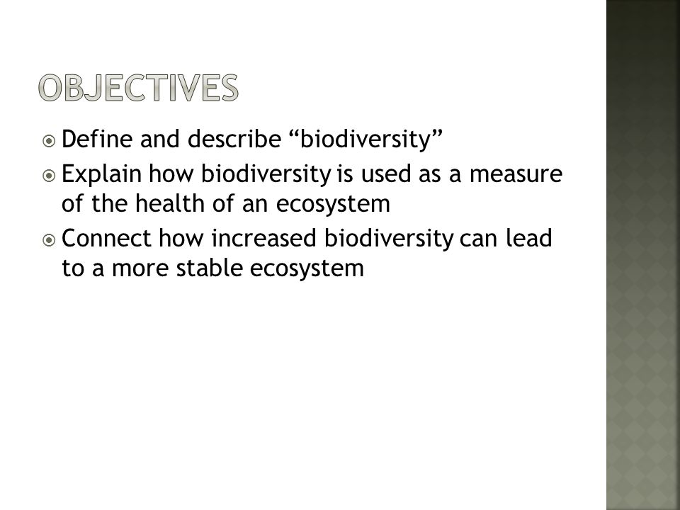 Objectives Define and describe biodiversity