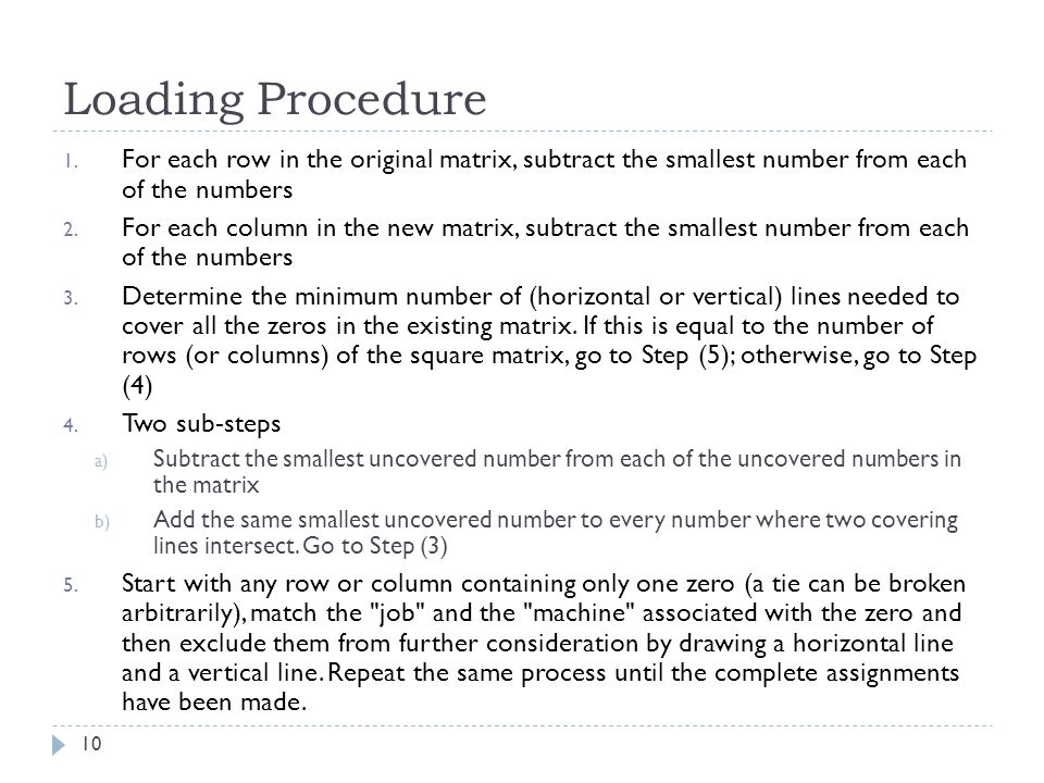 Loading Procedure For each row in the original matrix, subtract the smallest number from each of the numbers.