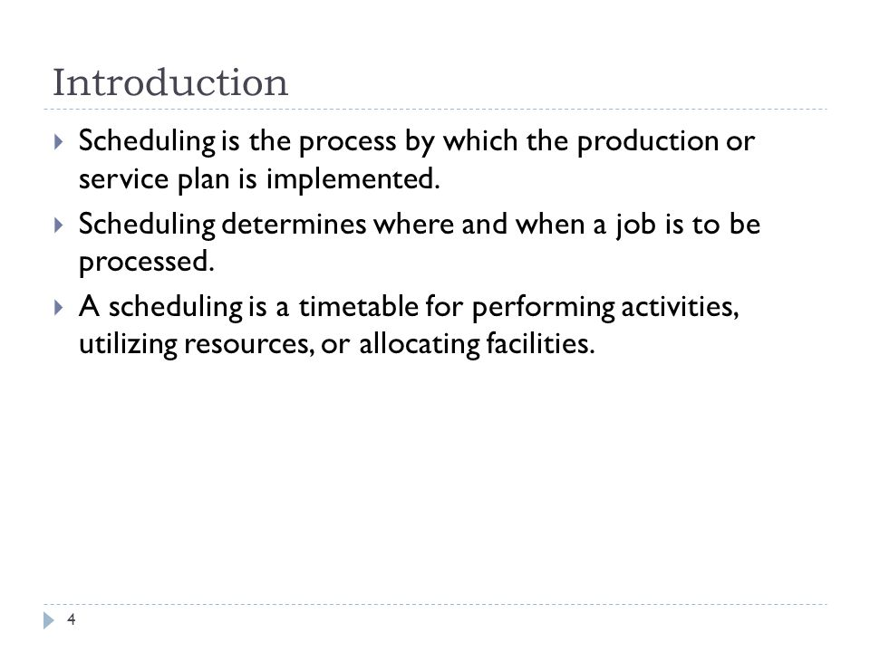 Introduction Scheduling is the process by which the production or service plan is implemented.