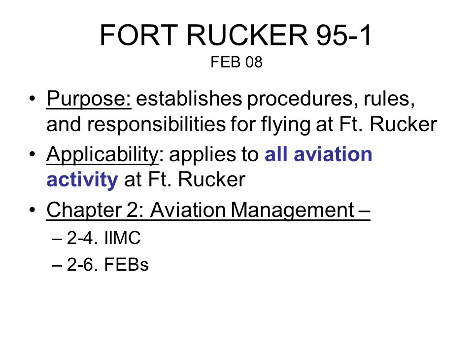 FORT RUCKER 95-1 FEB 08 Purpose: establishes procedures, rules, and responsibilities for flying at Ft. Rucker.