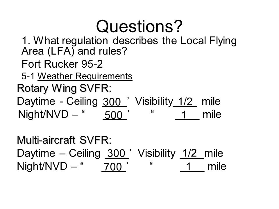 Questions 1. What regulation describes the Local Flying Area (LFA) and rules Fort Rucker 95-2. 5-1 Weather Requirements.