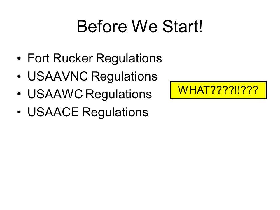 Before We Start! Fort Rucker Regulations USAAVNC Regulations