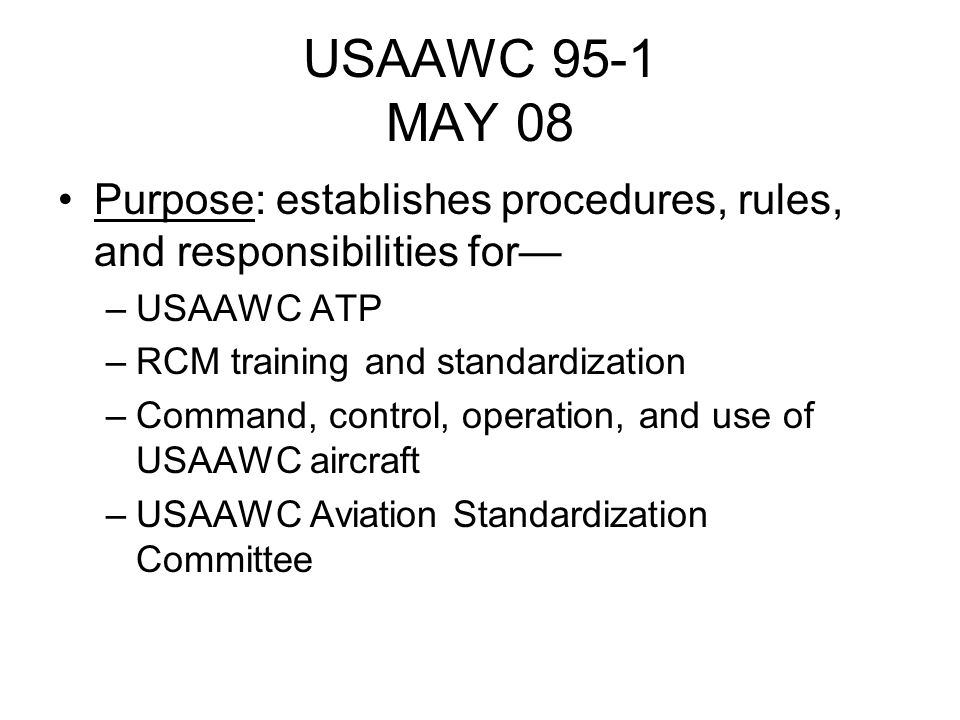 USAAWC 95-1 MAY 08 Purpose: establishes procedures, rules, and responsibilities for— USAAWC ATP. RCM training and standardization.
