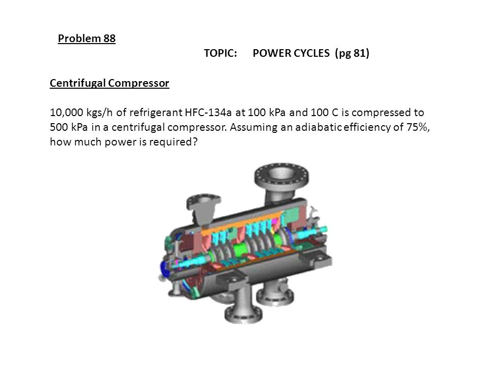 Problem 88 TOPIC: POWER CYCLES (pg 81) Centrifugal Compressor.