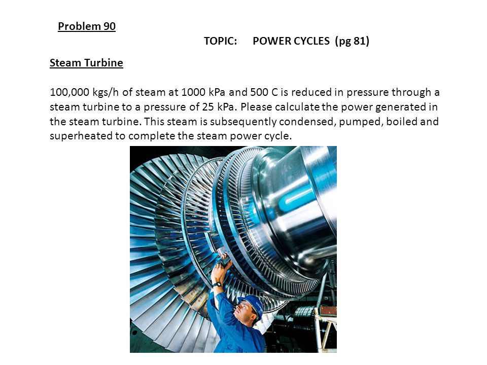 Problem 90 TOPIC: POWER CYCLES (pg 81) Steam Turbine.