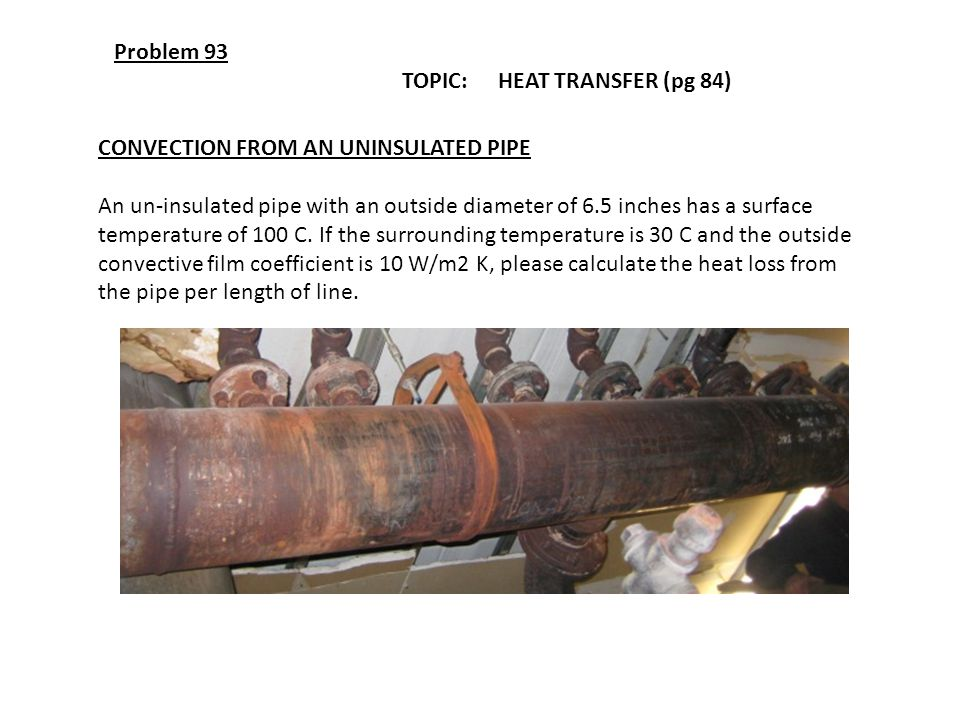 Problem 93 TOPIC: HEAT TRANSFER (pg 84) CONVECTION FROM AN UNINSULATED PIPE.