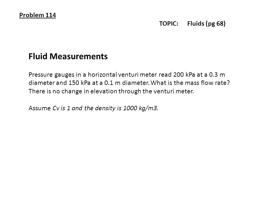 Fluid Measurements Problem 114 TOPIC: Fluids (pg 68)