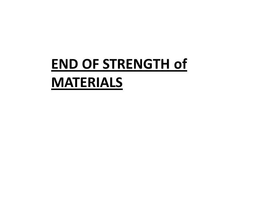 END OF STRENGTH of MATERIALS