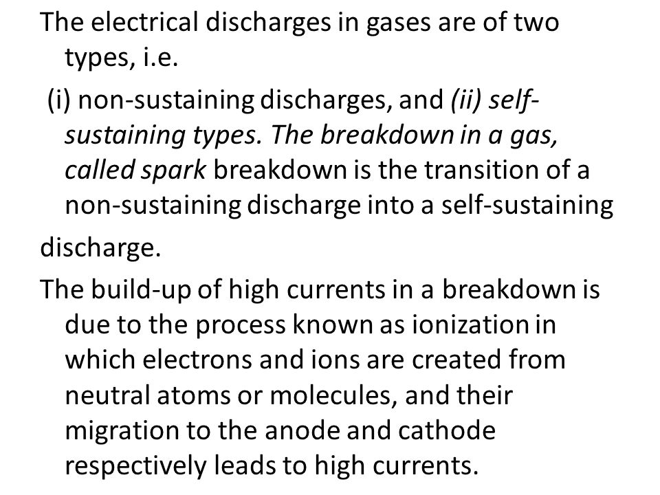The electrical discharges in gases are of two types, i. e