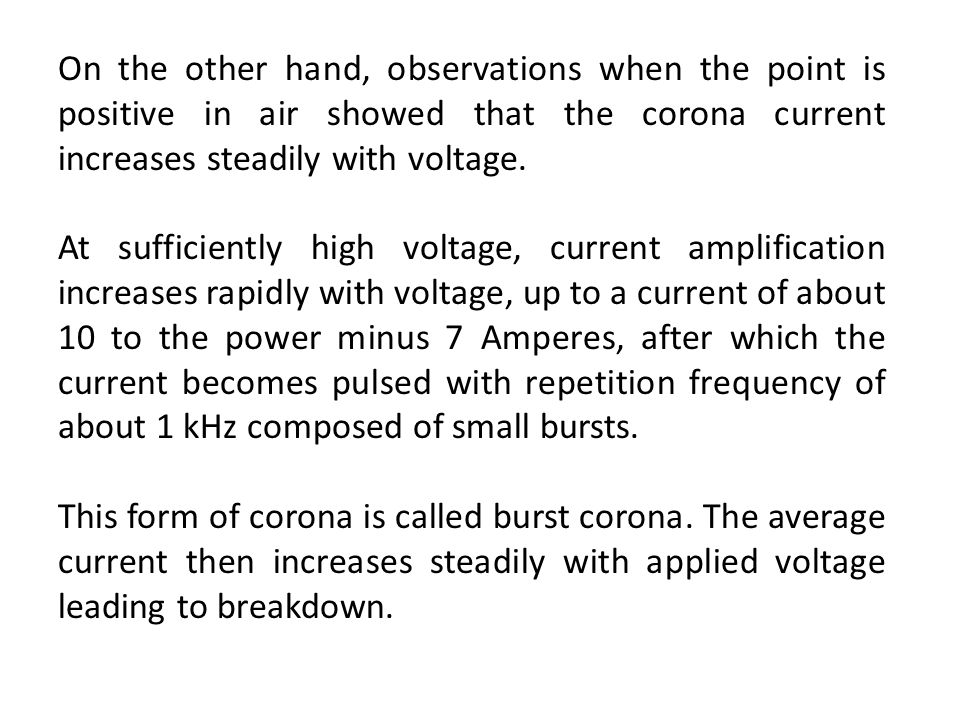 On the other hand, observations when the point is positive in air showed that the corona current increases steadily with voltage.