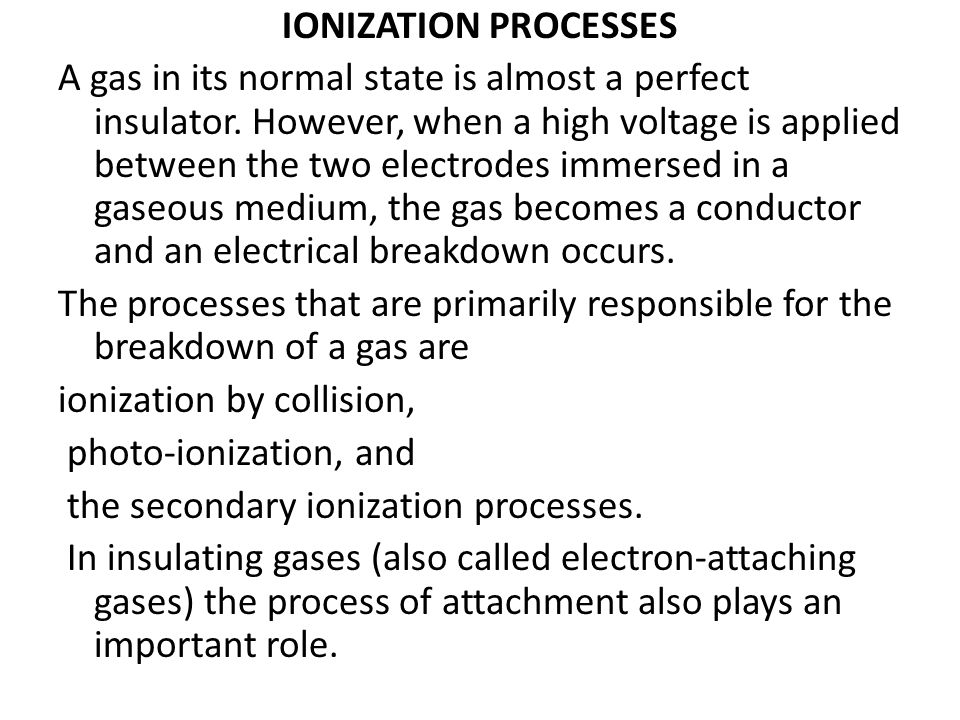 IONIZATION PROCESSES A gas in its normal state is almost a perfect insulator.