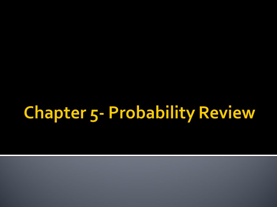Chapter 5- Probability Review
