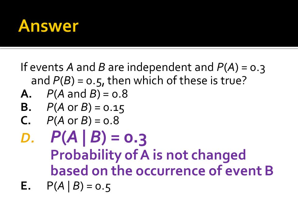 Answer If events A and B are independent and P(A) = 0.3 and P(B) = 0.5, then which of these is true