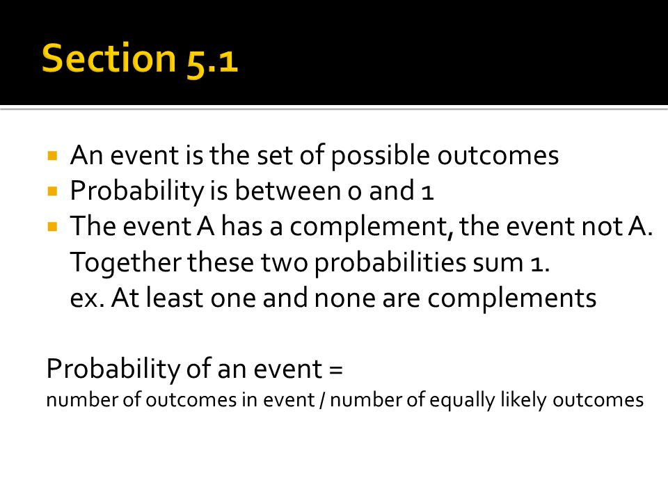 Section 5.1 An event is the set of possible outcomes